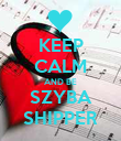 KEEP CALM AND BE SZYBA SHIPPER - Personalised Poster small