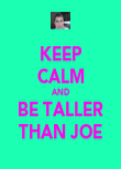 KEEP CALM AND BE TALLER THAN JOE - Personalised Poster large