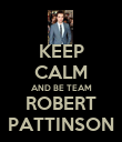KEEP CALM AND BE TEAM ROBERT PATTINSON - Personalised Poster large