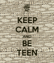 KEEP CALM AND BE TEEN - Personalised Poster large