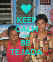 KEEP CALM AND BE  TEJADA - Personalised Poster small