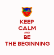KEEP CALM AND BE  THE BEGINNING  - Personalised Poster large