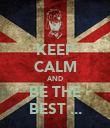 KEEP CALM AND BE THE BEST ... - Personalised Poster large