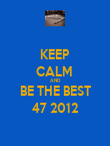 KEEP CALM  AND BE THE BEST 47 2012 - Personalised Poster large