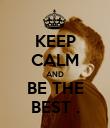 KEEP CALM AND BE THE BEST . - Personalised Poster large