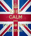 KEEP CALM AND be the best alumni!  - Personalised Poster large