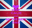 KEEP CALM AND BE THE BEST DAD - Personalised Poster large