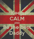 Keep CALM AND Be the best Daddy - Personalised Poster large