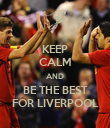 KEEP CALM AND BE THE BEST FOR LIVERPOOL - Personalised Poster large