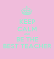 KEEP CALM AND BE THE BEST TEACHER - Personalised Poster large