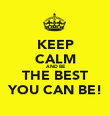 KEEP CALM AND BE THE BEST YOU CAN BE! - Personalised Poster large