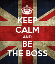 KEEP CALM AND BE THE BOSS - Personalised Poster large
