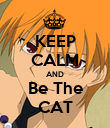 KEEP CALM AND Be The CAT - Personalised Poster large