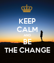 KEEP CALM AND BE THE CHANGE - Personalised Poster large