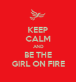KEEP CALM AND BE THE GIRL ON FIRE - Personalised Poster large