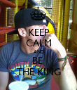 KEEP CALM AND BE  THE KING - Personalised Poster large