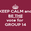 KEEP CALM and BE THE  LAST ONE STANDING vote for  GROUP 14 - Personalised Poster large