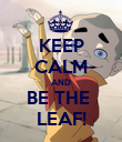 KEEP CALM AND BE THE  LEAF! - Personalised Poster large