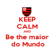 KEEP CALM AND Be the maior  do Mundo - Personalised Poster large