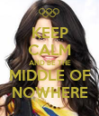 KEEP CALM AND BE THE MIDDLE OF NOWHERE - Personalised Poster large