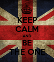 KEEP CALM AND BE THE ONE - Personalised Poster large