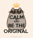 KEEP CALM AND BE THE ORIGINAL  - Personalised Poster large