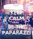KEEP CALM AND BE THE PAPARAZZI - Personalised Poster large