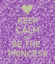 KEEP CALM AND BE THE  PRINCESS - Personalised Poster large