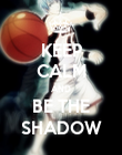 KEEP CALM AND BE THE SHADOW - Personalised Poster large