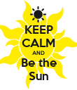 KEEP CALM AND Be the Sun - Personalised Poster large