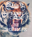 KEEP CALM AND BE THE TIGER - Personalised Poster large