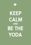 KEEP CALM AND BE THE YODA - Personalised Poster large