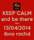 KEEP CALM and be there 10h 13/04/2014 ibno rochd - Personalised Poster large