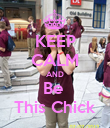 KEEP CALM AND Be  This Chick - Personalised Poster large