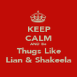 KEEP CALM AND Be Thugs Like Lian & Shakeela - Personalised Poster large