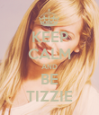 KEEP CALM AND BE TIZZIE - Personalised Poster large