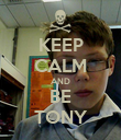 KEEP CALM AND BE TONY - Personalised Poster large