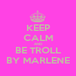 KEEP CALM AND BE TROLL BY MARLENE - Personalised Poster large