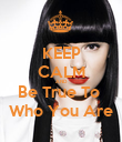 KEEP CALM AND Be True To  Who You Are - Personalised Poster large