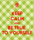 KEEP CALM AND BE TRUE  TO YOURSELF - Personalised Poster large
