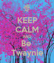 KEEP CALM AND Be  Twaynie - Personalised Poster large