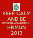 KEEP CALM AND BE UNAIR DELEGATION FOR HNMUN 2013 - Personalised Poster large