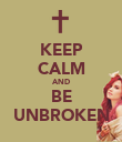 KEEP CALM AND BE UNBROKEN - Personalised Poster large