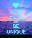 KEEP CALM AND BE UNIQUE - Personalised Poster large