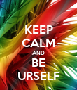 KEEP CALM AND BE URSELF - Personalised Poster large