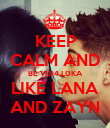 KEEP CALM AND BE V1D4 L0KA LIKE LANA AND ZAYN - Personalised Poster large