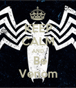 KEEP CALM AND  Be Venom - Personalised Poster large
