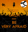 KEEP CALM AND BE VERY AFRAID - Personalised Poster large