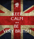 KEEP CALM and BE  VERY BRITISH - Personalised Poster large