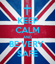 KEEP CALM AND BE VERY  SAFE - Personalised Poster large
